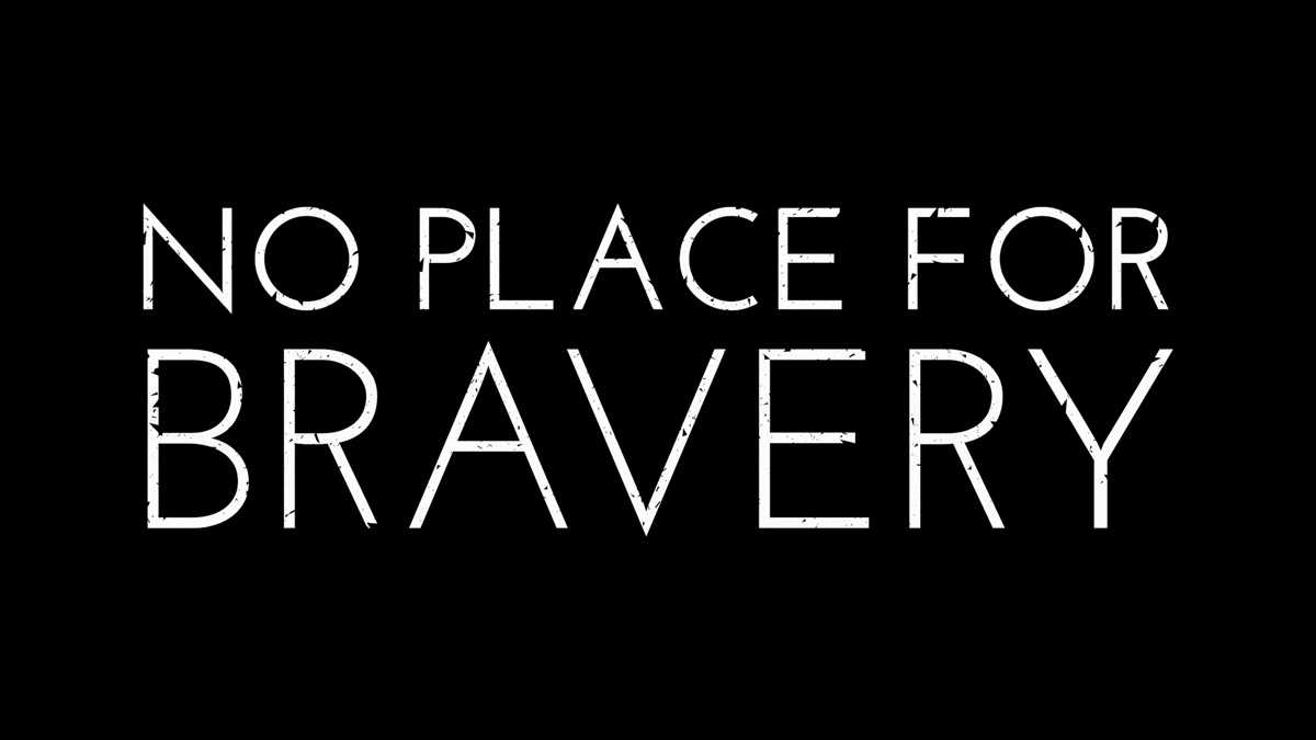 No Place For Bravery
