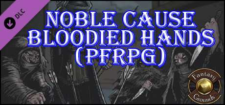 Fantasy Grounds - Noble Cause, Bloodied Hands (PFRPG)