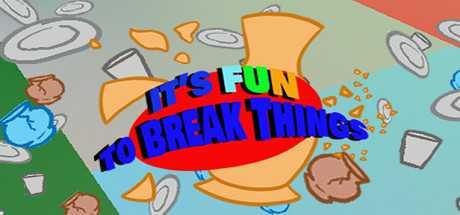It's Fun To Break Things