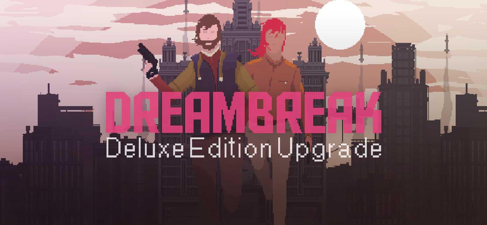 Dreambreak Deluxe Edition Upgrade