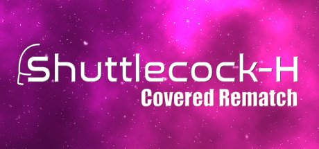 Shuttlecock-H: Covered Rematch