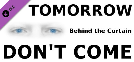 TOMORROW DON'T COME - Behind the Curtain