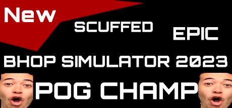 *NEW* SCUFFED EPIC BHOP SIMULATOR 2023 (POG CHAMP)