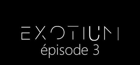 EXOTIUM - Episode 3