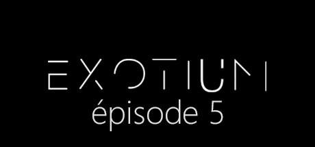 EXOTIUM - Episode 5