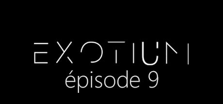 EXOTIUM - Episode 9