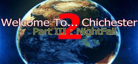 Welcome To... Chichester 2 - Part III : NightFall