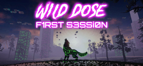 Wild Dose: First Session